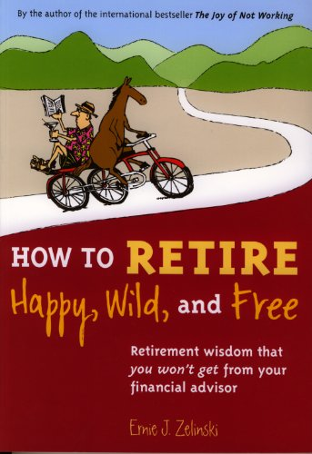 How to Retire Happy, Wild and Free